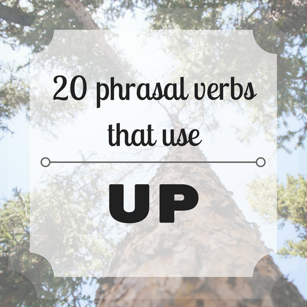 20 phrasal verbs that use up
